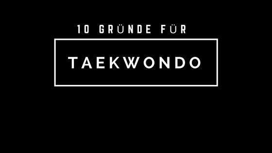 10 Gründe warum du Taekwondo lernen musst