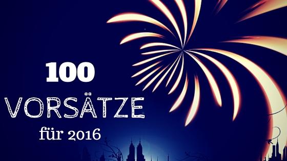 100 gute Vorsätze fürs neue Jahr 2016